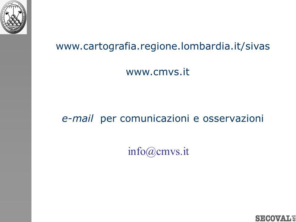 e-mail per comunicazioni e osservazioni www.cartografia.regione.lombardia.it/sivas info@cmvs.it www.cmvs.it