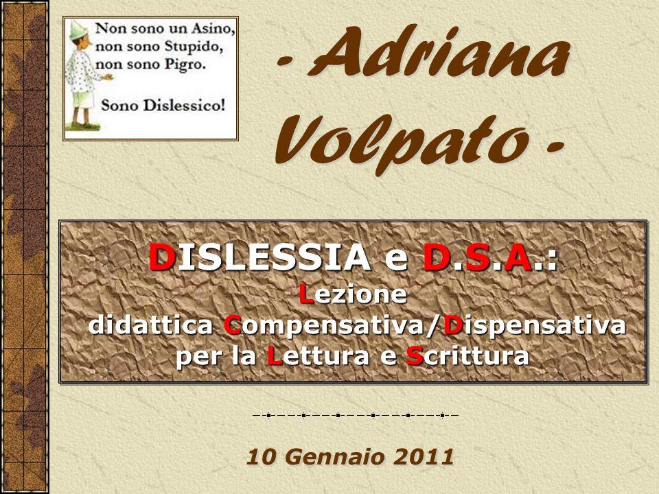 10 Gennaio 2011 DISLESSIA e D.S.A.: Lezione didattica Compensativa/Dispensativa didattica Compensativa/Dispensativa per la Lettura e Scrittura DISLESS
