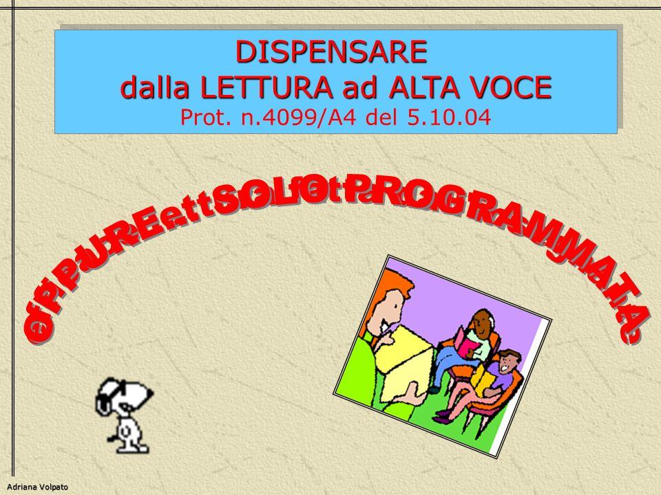 Adriana Volpato DISPENSARE dalla LETTURA ad ALTA VOCE Prot. n.4099/A4 del 5.10.04DISPENSARE dalla LETTURA ad ALTA VOCE Prot. n.4099/A4 del 5.10.04