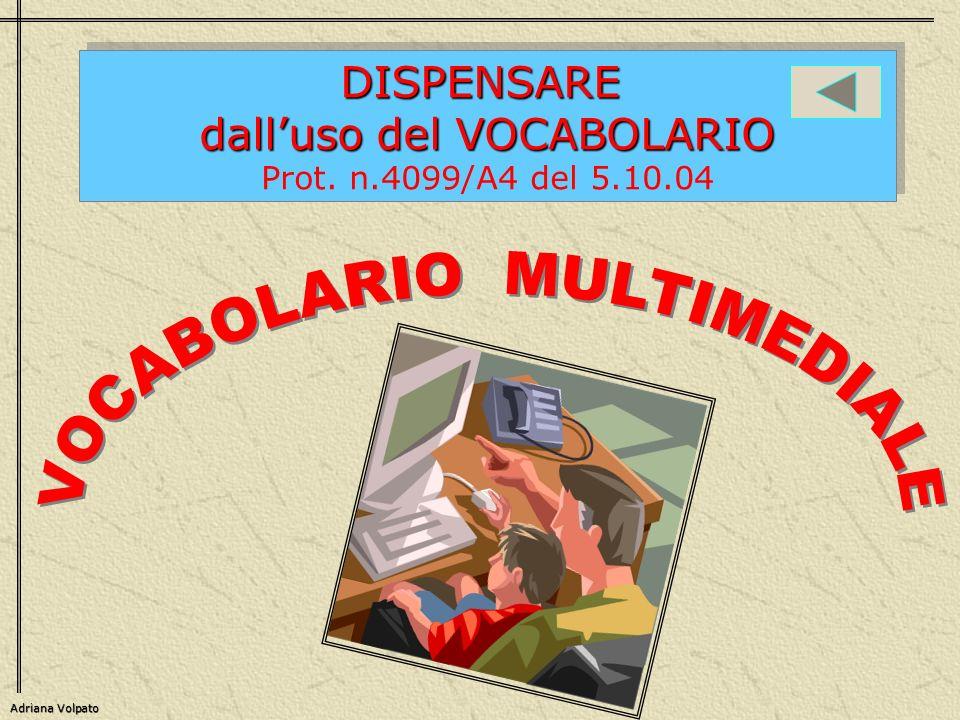 Adriana Volpato DISPENSARE dalluso del VOCABOLARIO Prot. n.4099/A4 del 5.10.04DISPENSARE dalluso del VOCABOLARIO Prot. n.4099/A4 del 5.10.04