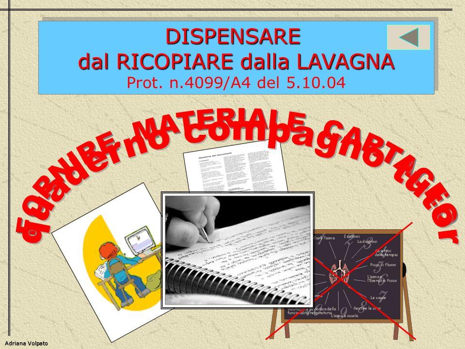 DISPENSARE dal RICOPIARE dalla LAVAGNA Prot. n.4099/A4 del 5.10.04DISPENSARE dal RICOPIARE dalla LAVAGNA Prot. n.4099/A4 del 5.10.04