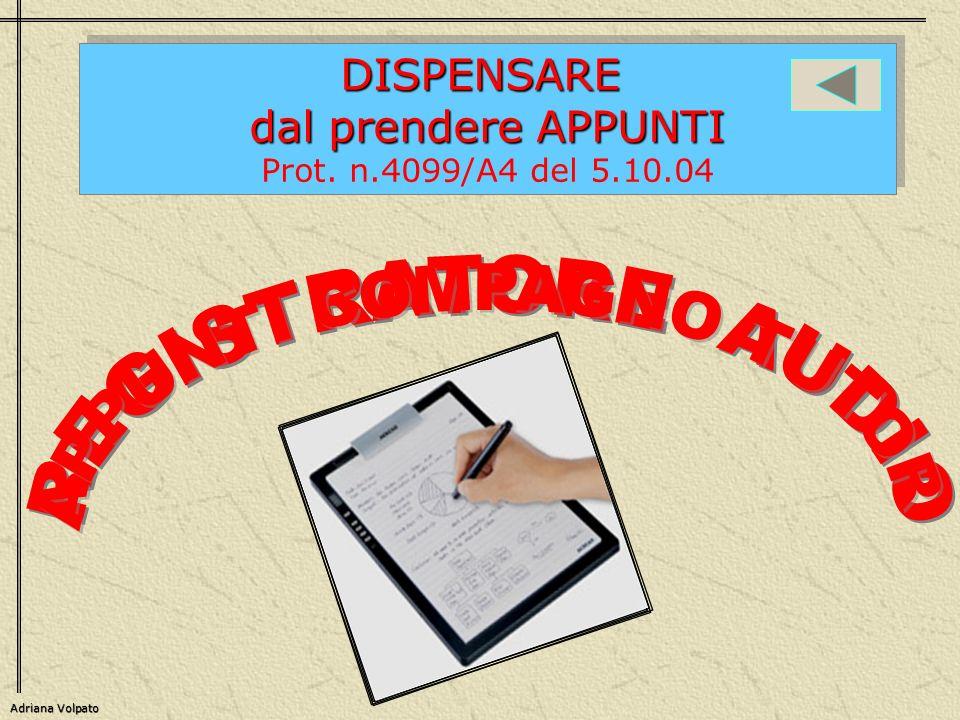 DISPENSARE dal prendere APPUNTI Prot. n.4099/A4 del 5.10.04DISPENSARE dal prendere APPUNTI Prot. n.4099/A4 del 5.10.04 Adriana Volpato