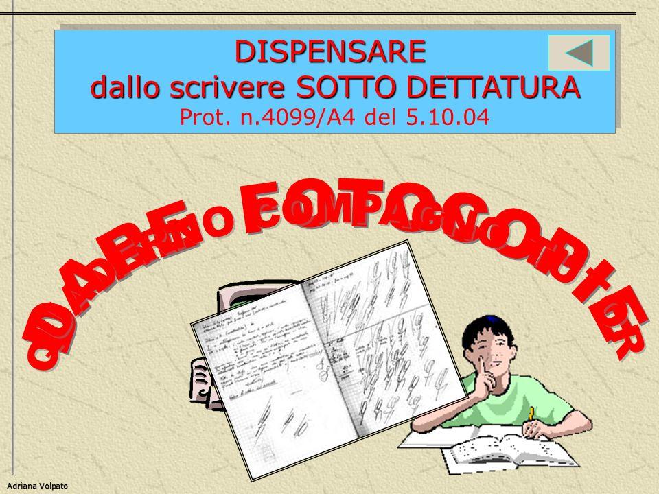DISPENSARE dallo scrivere SOTTO DETTATURA Prot. n.4099/A4 del 5.10.04DISPENSARE dallo scrivere SOTTO DETTATURA Prot. n.4099/A4 del 5.10.04