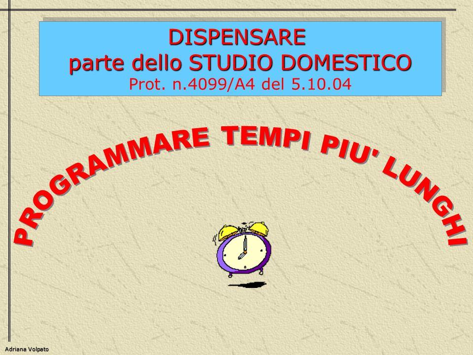 DISPENSARE parte dello STUDIO DOMESTICO Prot. n.4099/A4 del 5.10.04DISPENSARE parte dello STUDIO DOMESTICO Prot. n.4099/A4 del 5.10.04 Adriana Volpato