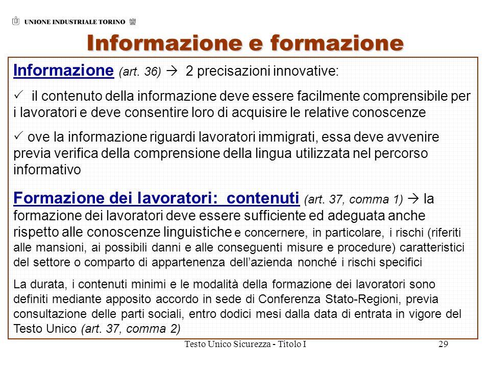 Testo Unico Sicurezza - Titolo I29 Informazione e formazione Informazione (art. 36) 2 precisazioni innovative: il contenuto della informazione deve es