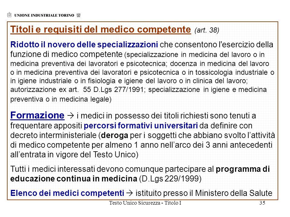 Testo Unico Sicurezza - Titolo I35 Titoli e requisiti del medico competente (art. 38) Ridotto il novero delle specializzazioni che consentono l'eserci