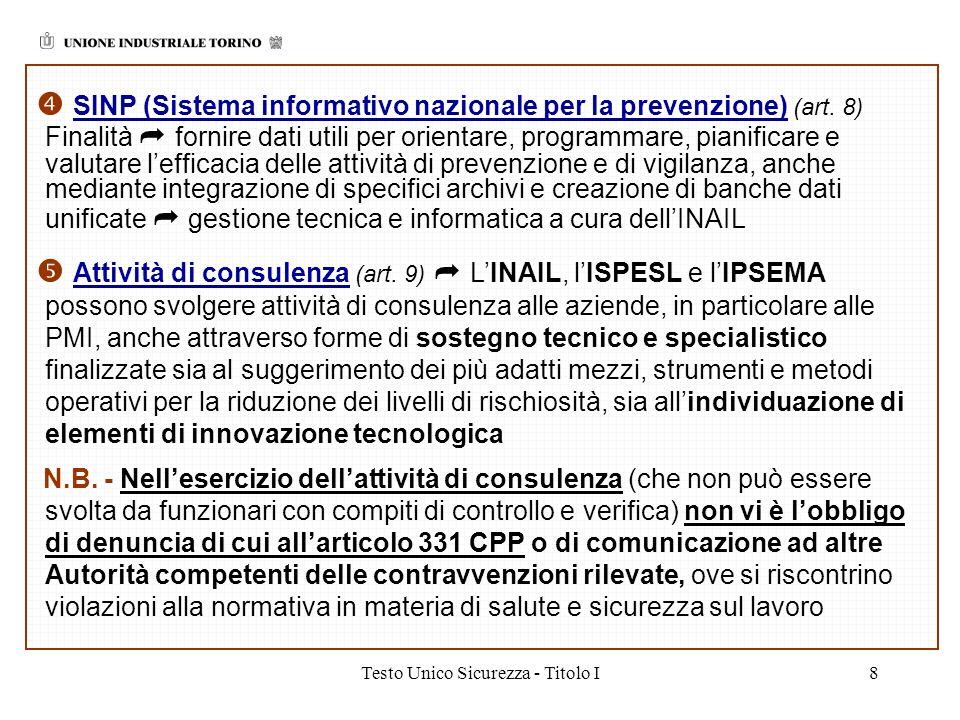 Testo Unico Sicurezza - Titolo I8 SINP (Sistema informativo nazionale per la prevenzione) (art. 8) Finalità fornire dati utili per orientare, programm