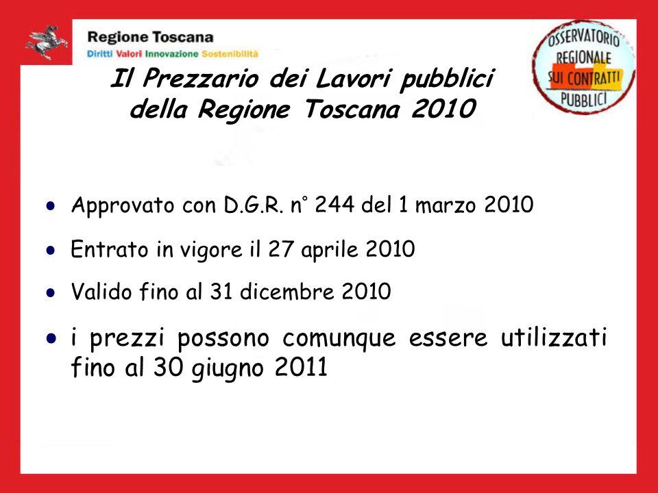 Il Prezzario dei Lavori pubblici della Regione Toscana 2010 Approvato con D.G.R. n° 244 del 1 marzo 2010 Entrato in vigore il 27 aprile 2010 Valido fi