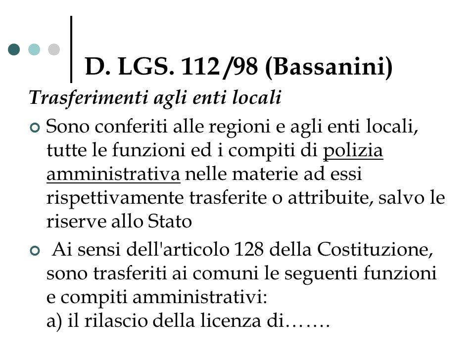 D. LGS. 112 /98 (Bassanini) Trasferimenti agli enti locali Sono conferiti alle regioni e agli enti locali, tutte le funzioni ed i compiti di polizia a