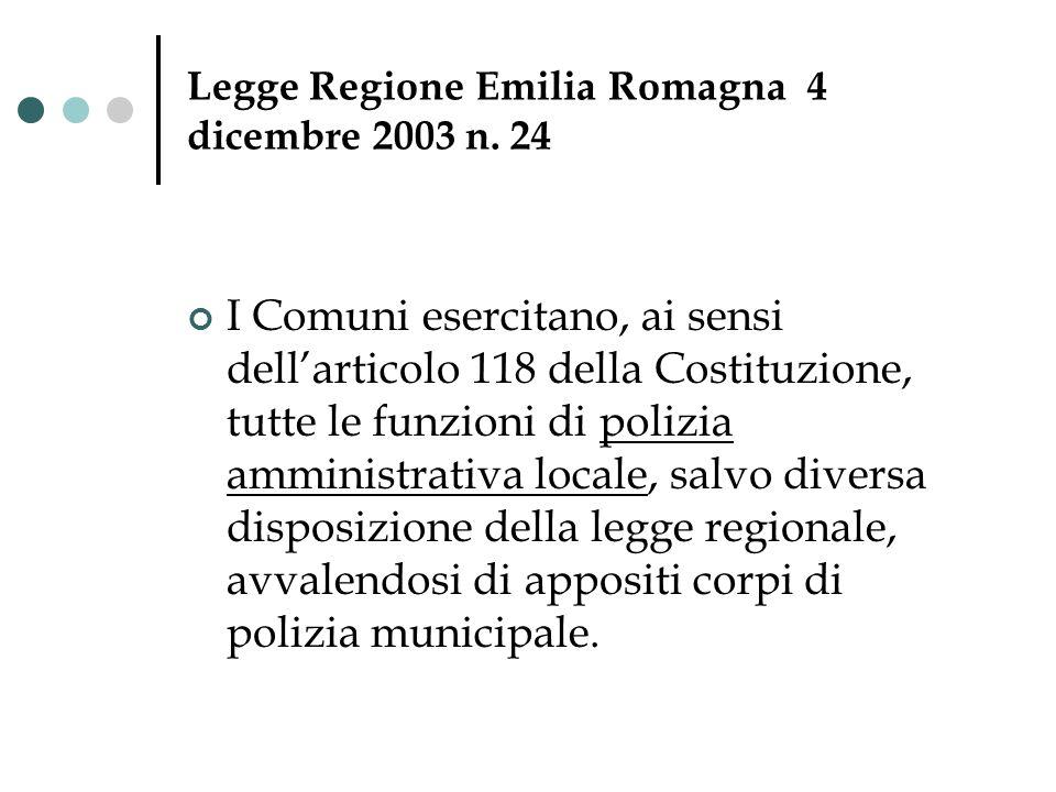 Legge Regione Emilia Romagna 4 dicembre 2003 n. 24 I Comuni esercitano, ai sensi dellarticolo 118 della Costituzione, tutte le funzioni di polizia amm