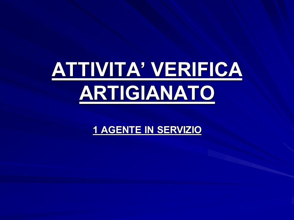 ATTIVITA VERIFICA ARTIGIANATO 1 AGENTE IN SERVIZIO