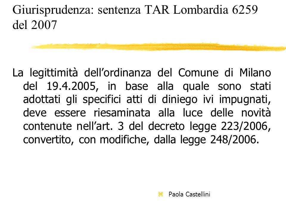 Giurisprudenza: sentenza TAR Lombardia 6259 del 2007 La legittimità dellordinanza del Comune di Milano del 19.4.2005, in base alla quale sono stati ad