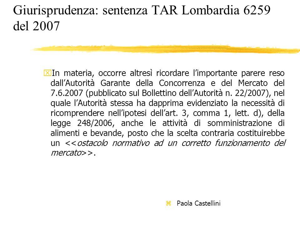 Giurisprudenza: sentenza TAR Lombardia 6259 del 2007 xIn materia, occorre altresì ricordare limportante parere reso dallAutorità Garante della Concorr