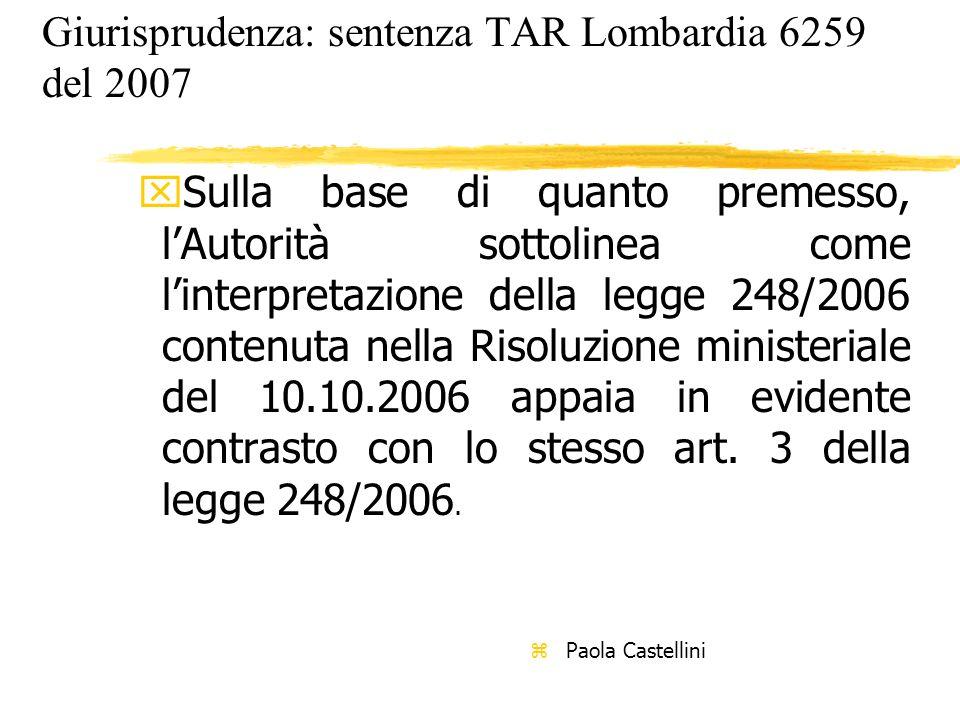 Giurisprudenza: sentenza TAR Lombardia 6259 del 2007 xSulla base di quanto premesso, lAutorità sottolinea come linterpretazione della legge 248/2006 c