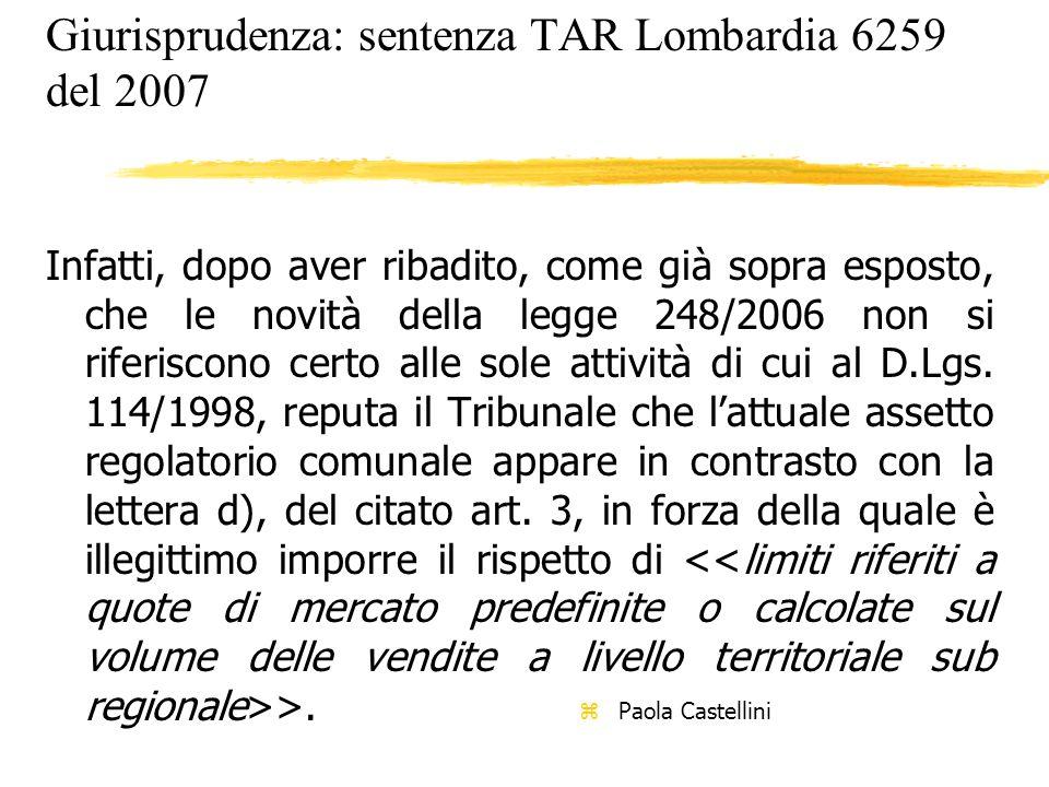 Giurisprudenza: sentenza TAR Lombardia 6259 del 2007 Infatti, dopo aver ribadito, come già sopra esposto, che le novità della legge 248/2006 non si ri