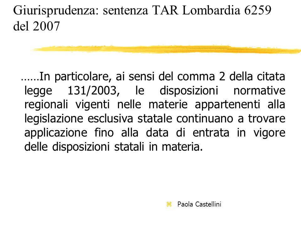 Giurisprudenza: sentenza TAR Lombardia 6259 del 2007 ……In particolare, ai sensi del comma 2 della citata legge 131/2003, le disposizioni normative reg