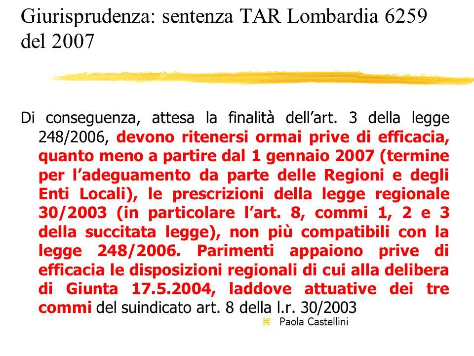 Giurisprudenza: sentenza TAR Lombardia 6259 del 2007 Di conseguenza, attesa la finalità dellart. 3 della legge 248/2006, devono ritenersi ormai prive