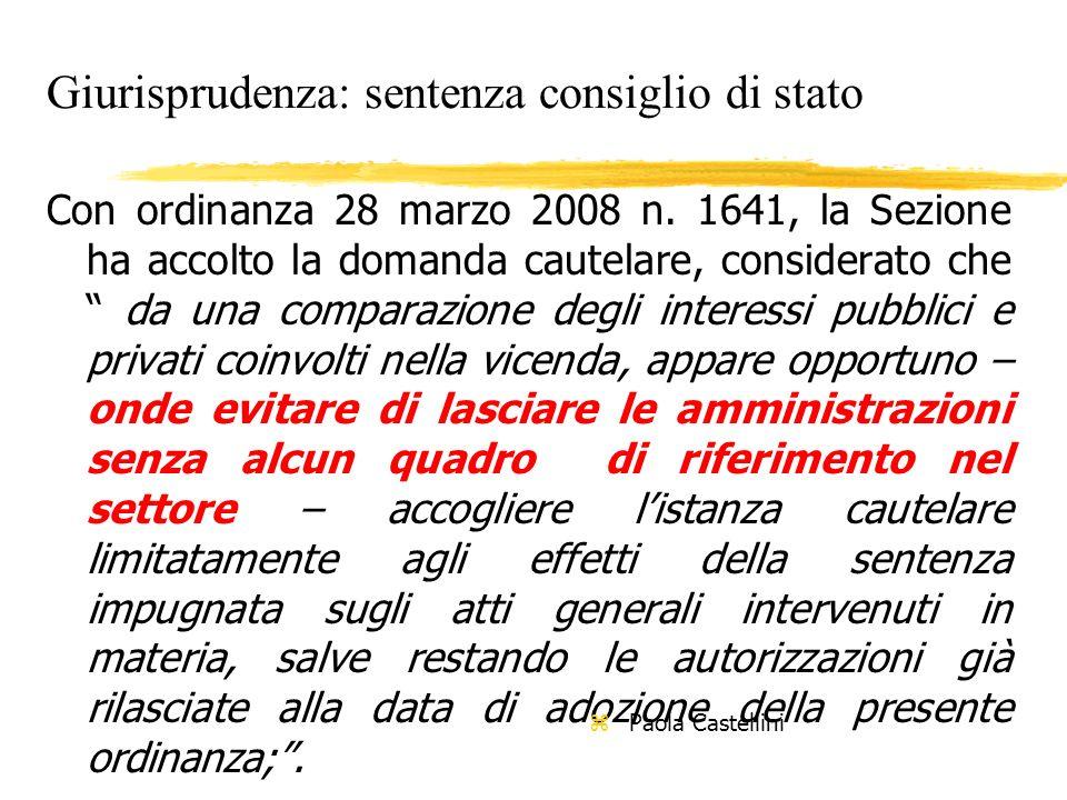 Giurisprudenza: sentenza consiglio di stato Con ordinanza 28 marzo 2008 n. 1641, la Sezione ha accolto la domanda cautelare, considerato che da una co