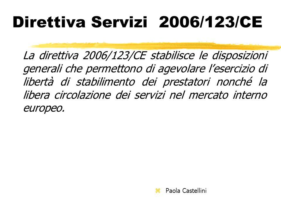 Direttiva Servizi 2006/123/CE La direttiva 2006/123/CE stabilisce le disposizioni generali che permettono di agevolare lesercizio di libertà di stabil