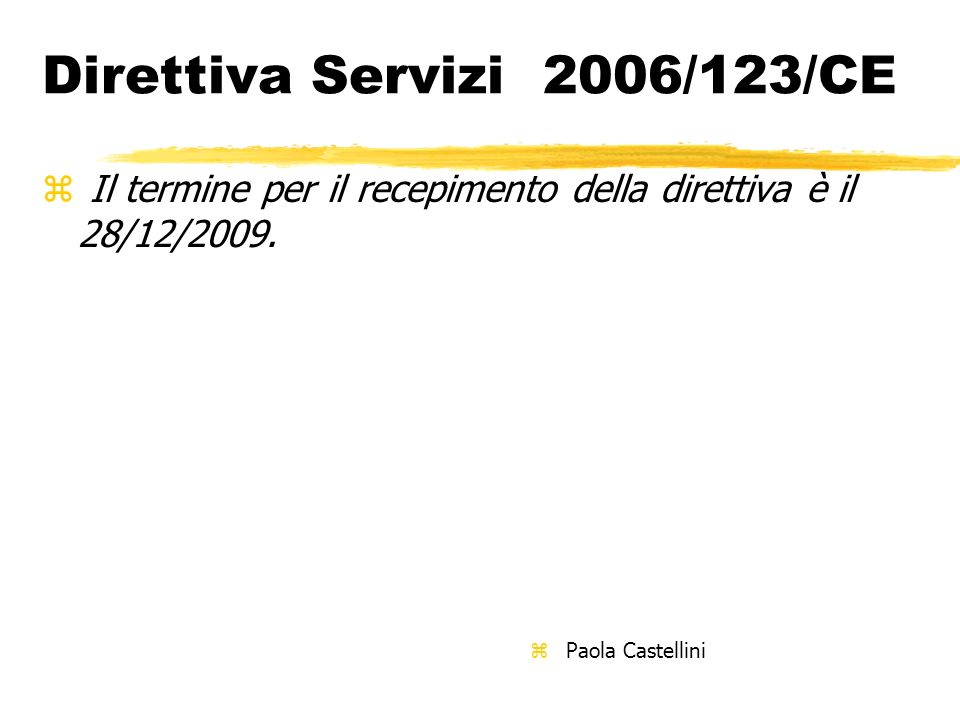 Direttiva Servizi 2006/123/CE z Il termine per il recepimento della direttiva è il 28/12/2009. z Paola Castellini