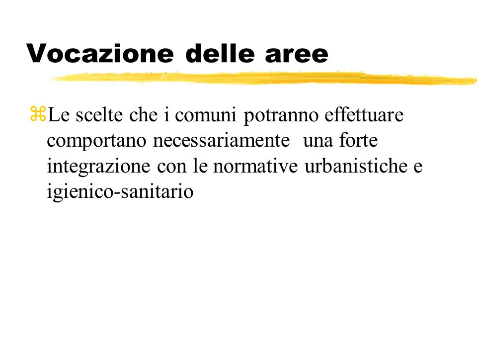 Vocazione delle aree zLe scelte che i comuni potranno effettuare comportano necessariamente una forte integrazione con le normative urbanistiche e igi