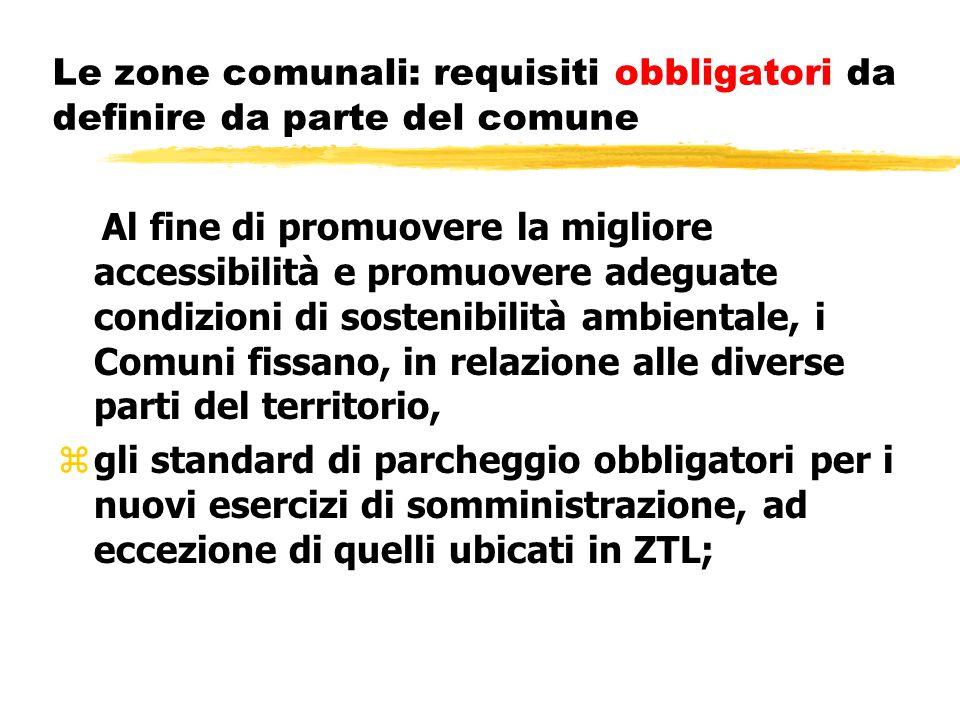 Le zone comunali: requisiti obbligatori da definire da parte del comune Al fine di promuovere la migliore accessibilità e promuovere adeguate condizio