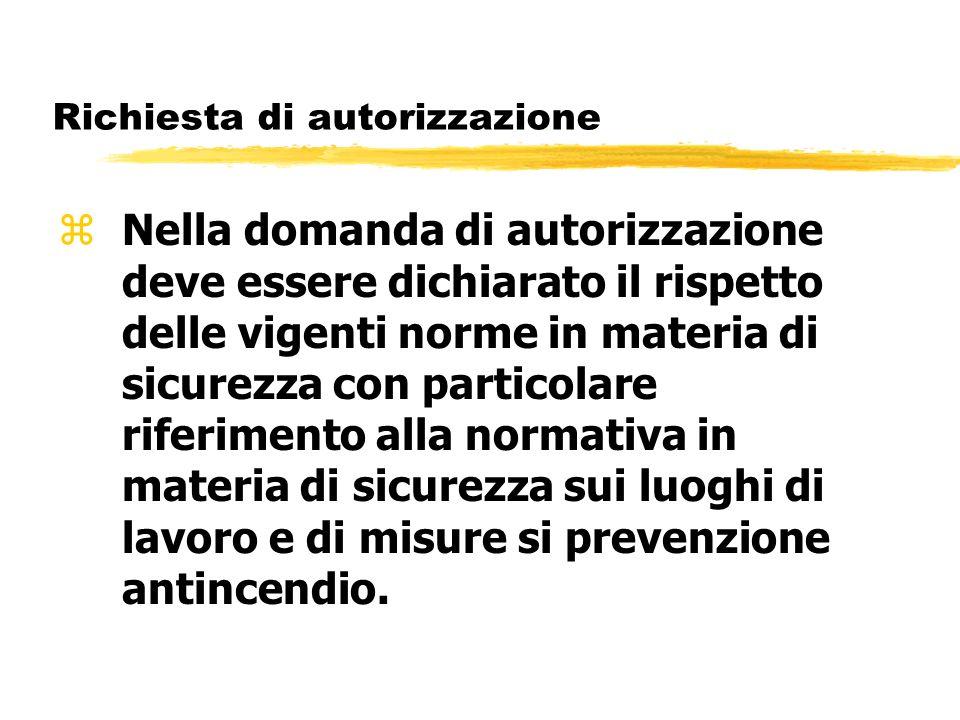 Richiesta di autorizzazione zNella domanda di autorizzazione deve essere dichiarato il rispetto delle vigenti norme in materia di sicurezza con partic