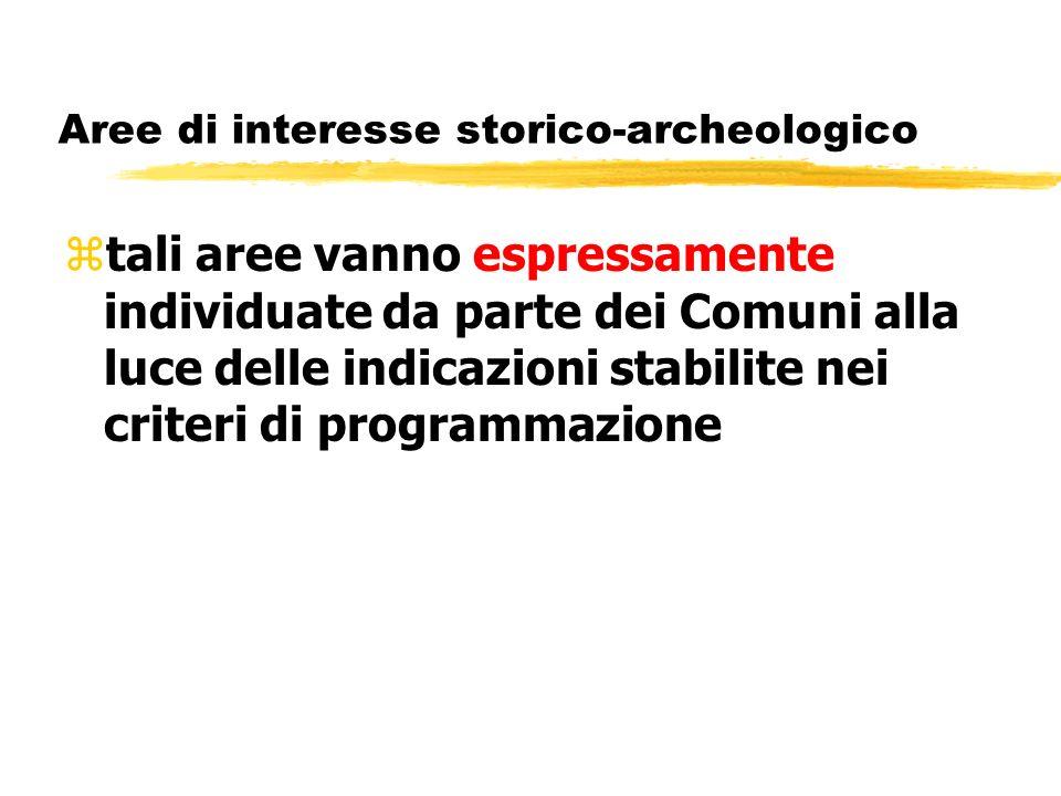 Aree di interesse storico-archeologico ztali aree vanno espressamente individuate da parte dei Comuni alla luce delle indicazioni stabilite nei criter