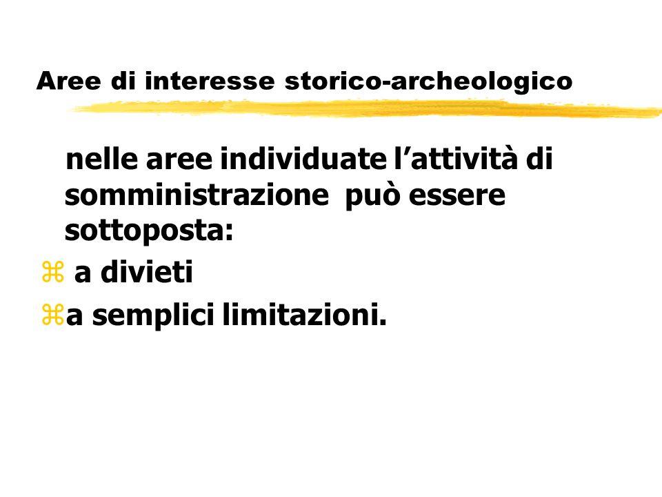Aree di interesse storico-archeologico nelle aree individuate lattività di somministrazione può essere sottoposta: z a divieti za semplici limitazioni
