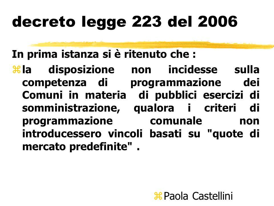 decreto legge 223 del 2006 In prima istanza si è ritenuto che : zla disposizione non incidesse sulla competenza di programmazione dei Comuni in materi