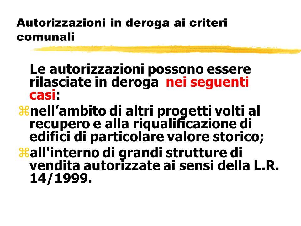 Autorizzazioni in deroga ai criteri comunali Le autorizzazioni possono essere rilasciate in deroga nei seguenti casi: znellambito di altri progetti vo