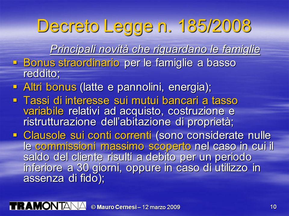 © Mauro Cernesi – 12 marzo 2009 10 Decreto Legge n. 185/2008 Principali novità che riguardano le famiglie Principali novità che riguardano le famiglie