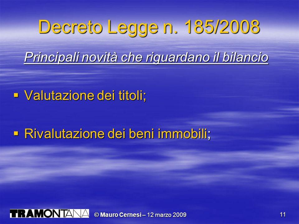 © Mauro Cernesi – 12 marzo 2009 11 Decreto Legge n. 185/2008 Principali novità che riguardano il bilancio Principali novità che riguardano il bilancio