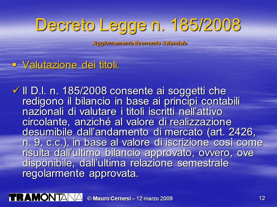 © Mauro Cernesi – 12 marzo 2009 12 Decreto Legge n. 185/2008 Aggiornamento Economia Aziendale Aggiornamento Economia Aziendale Valutazione dei titoli.