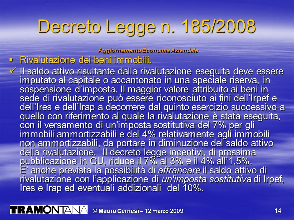 © Mauro Cernesi – 12 marzo 2009 14 Decreto Legge n. 185/2008 Aggiornamento Economia Aziendale Aggiornamento Economia Aziendale Rivalutazione dei beni