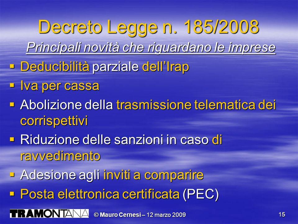 © Mauro Cernesi – 12 marzo 2009 15 Decreto Legge n. 185/2008 Principali novità che riguardano le imprese Principali novità che riguardano le imprese D