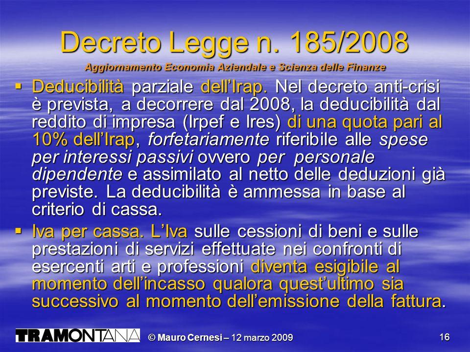 © Mauro Cernesi – 12 marzo 2009 16 Decreto Legge n. 185/2008 Aggiornamento Economia Aziendale e Scienza delle Finanze Deducibilità parziale dellIrap.