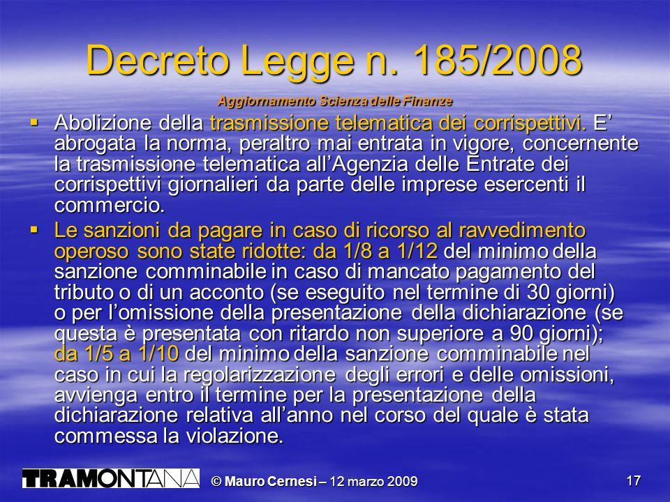 © Mauro Cernesi – 12 marzo 2009 17 Decreto Legge n. 185/2008 Aggiornamento Scienza delle Finanze Abolizione della trasmissione telematica dei corrispe