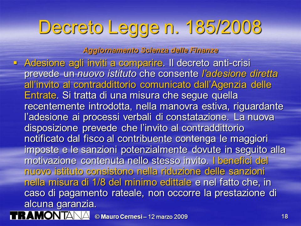 © Mauro Cernesi – 12 marzo 2009 18 Decreto Legge n. 185/2008 Aggiornamento Scienza delle Finanze Adesione agli inviti a comparire. Il decreto anti-cri