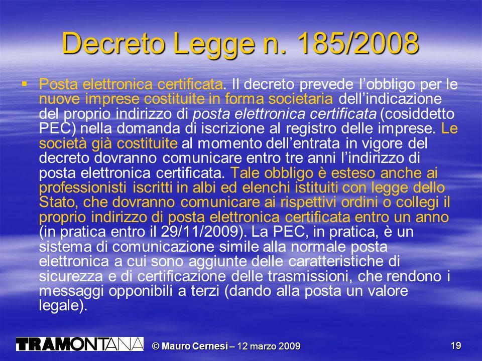 © Mauro Cernesi – 12 marzo 2009 19 Decreto Legge n. 185/2008 Posta elettronica certificata. Il decreto prevede lobbligo per le nuove imprese costituit