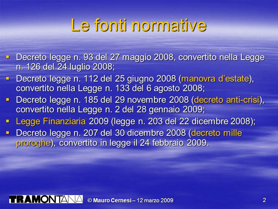 © Mauro Cernesi – 12 marzo 2009 23 Il nuovo Unico mini Aggiornamento Scienza delle Finanze LUnico Mini 2009 è breve e facile da riempire.