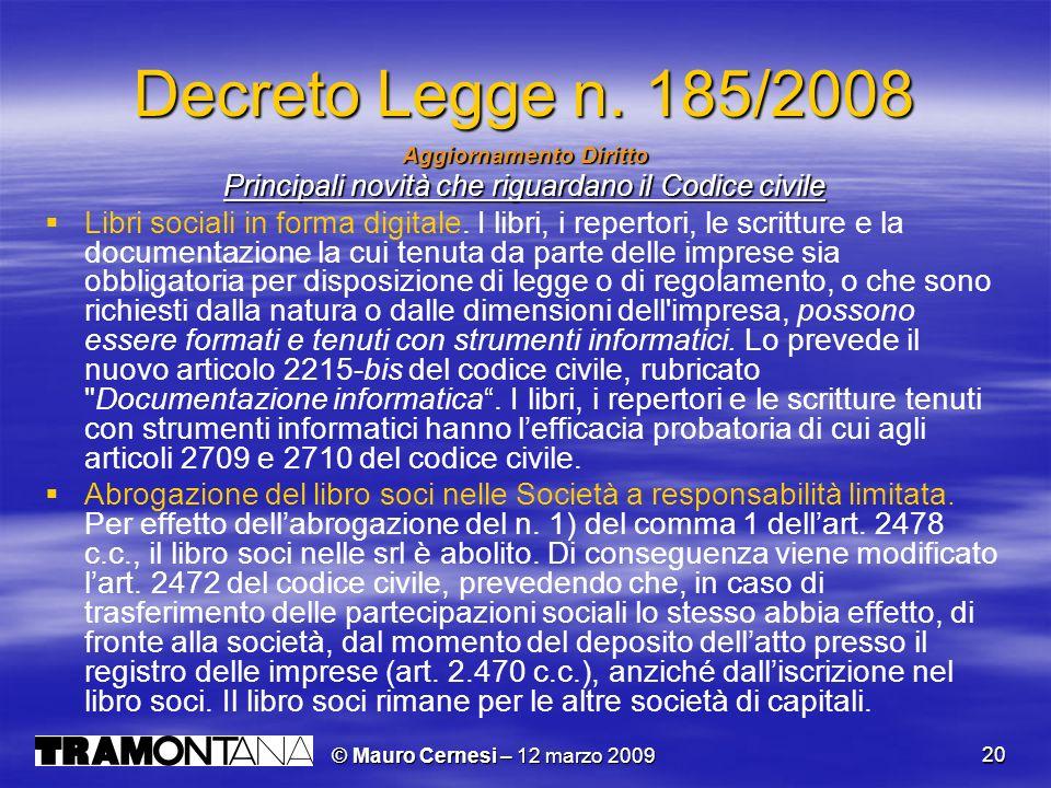 © Mauro Cernesi – 12 marzo 2009 20 Decreto Legge n. 185/2008 Aggiornamento Diritto Principali novità che riguardano il Codice civile Libri sociali in
