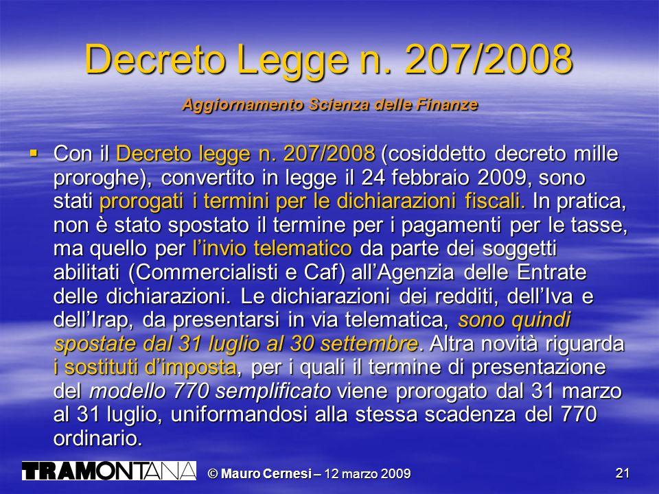 © Mauro Cernesi – 12 marzo 2009 21 Decreto Legge n. 207/2008 Aggiornamento Scienza delle Finanze Con il Decreto legge n. 207/2008 (cosiddetto decreto