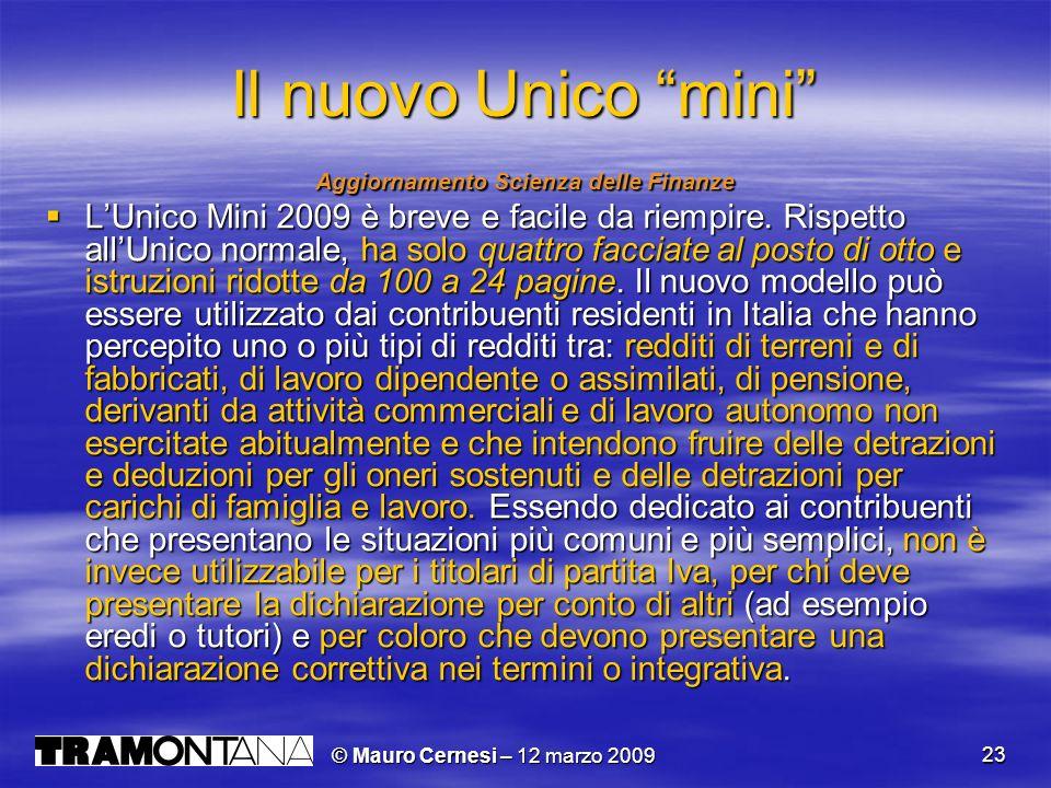 © Mauro Cernesi – 12 marzo 2009 23 Il nuovo Unico mini Aggiornamento Scienza delle Finanze LUnico Mini 2009 è breve e facile da riempire. Rispetto all