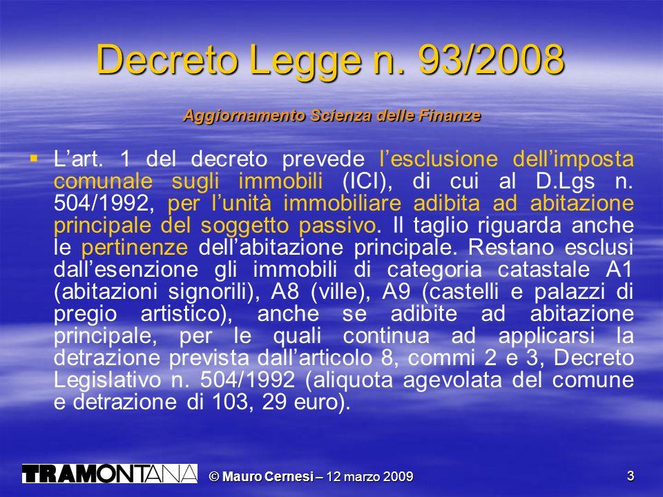 © Mauro Cernesi – 12 marzo 2009 3 Decreto Legge n. 93/2008 Aggiornamento Scienza delle Finanze Lart. 1 del decreto prevede lesclusione dellimposta com