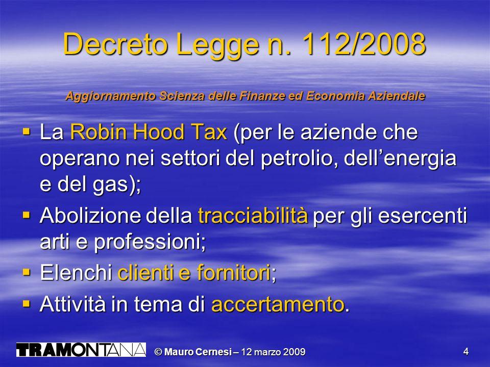 © Mauro Cernesi – 12 marzo 2009 5 Robin Hood Tax Aggiornamento Scienza delle Finanze ed Economia Aziendale SETTORE PETROLIFERO Addizionale Ires del 5,5% (Ires totale 27,5% + 5,5% = 33%) per i soggetti che hanno conseguito nel periodo dimposta precedente un volume di ricavi superiori a 25 milioni di euro.