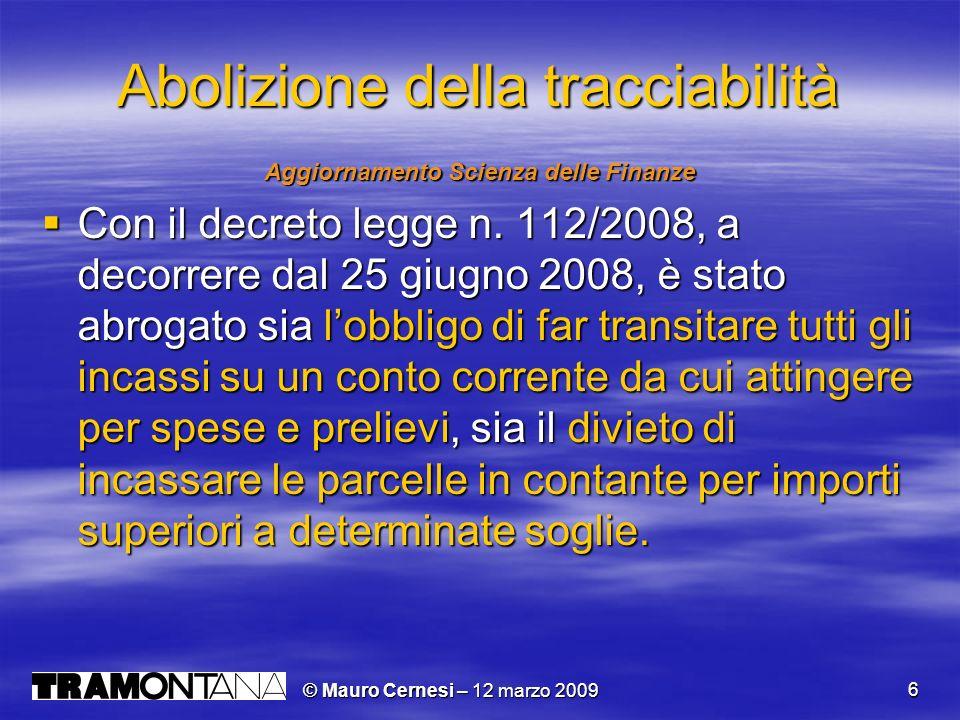 © Mauro Cernesi – 12 marzo 2009 6 Abolizione della tracciabilità Aggiornamento Scienza delle Finanze Con il decreto legge n. 112/2008, a decorrere dal