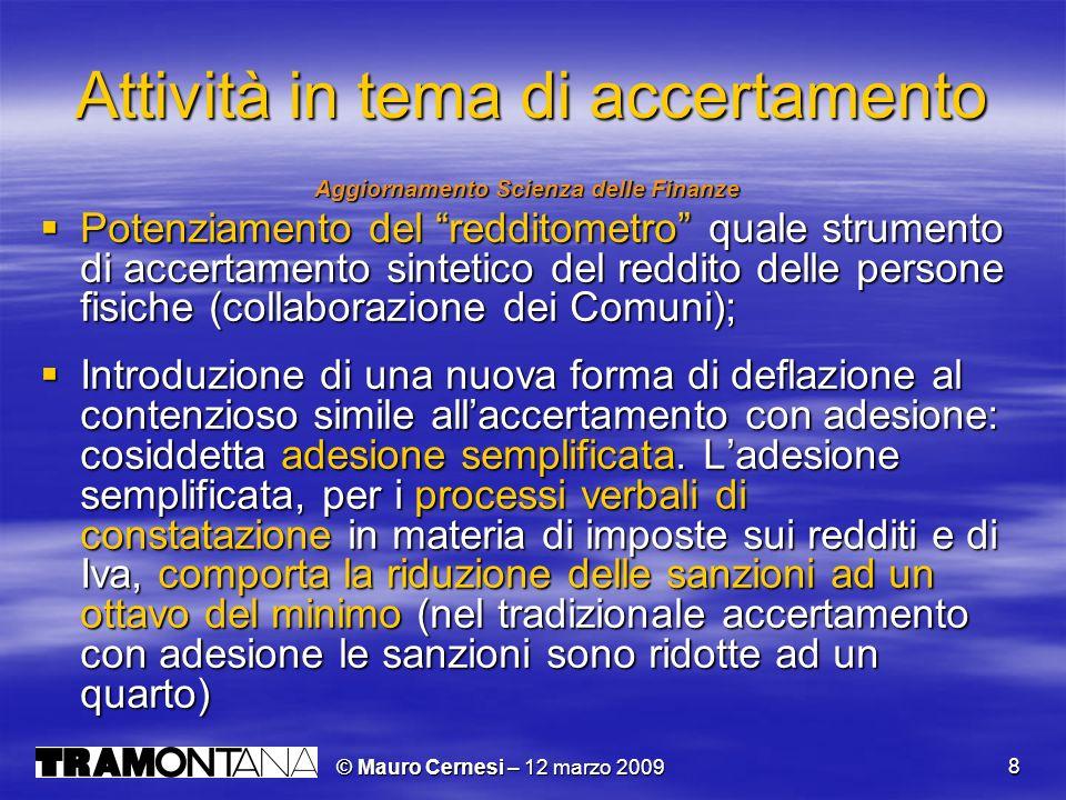© Mauro Cernesi – 12 marzo 2009 8 Attività in tema di accertamento Aggiornamento Scienza delle Finanze Potenziamento del redditometro quale strumento