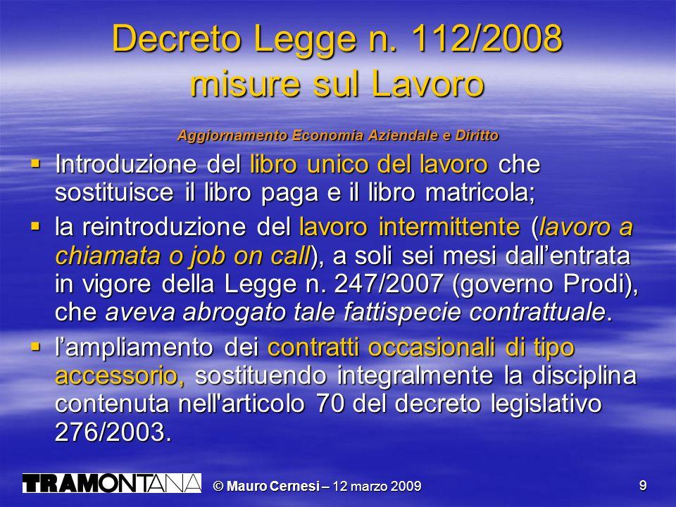 © Mauro Cernesi – 12 marzo 2009 9 Decreto Legge n. 112/2008 misure sul Lavoro Aggiornamento Economia Aziendale e Diritto Introduzione del libro unico