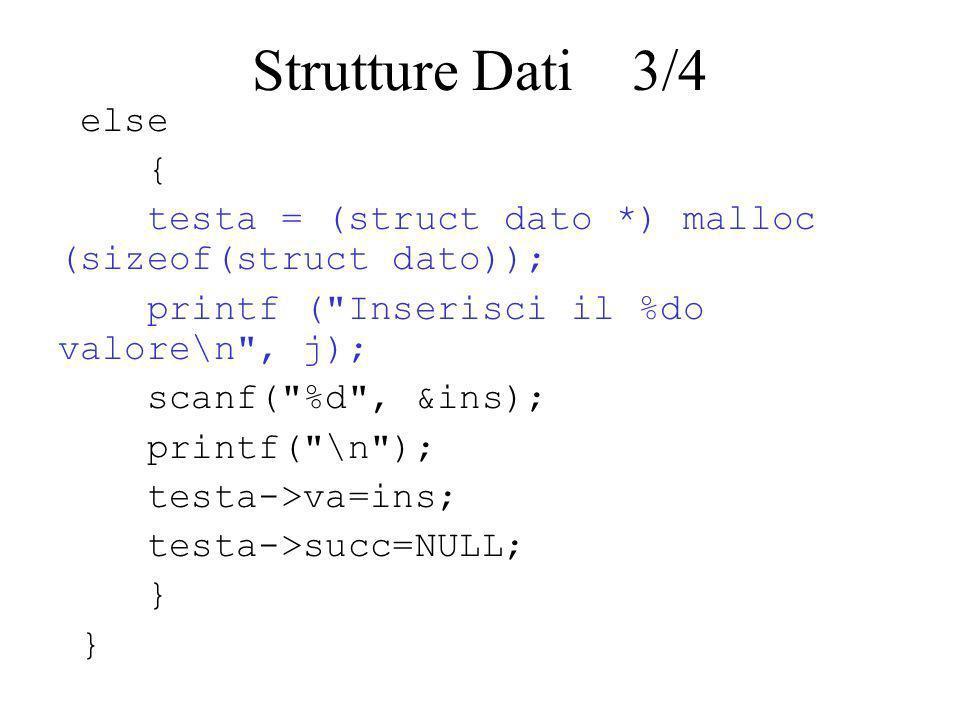 scorri=testa; while (scorri != NULL) { printf ( val del %do %d \n , i, scorri->va); i++; scorri=scorri->succ; } Strutture Dati 4/4